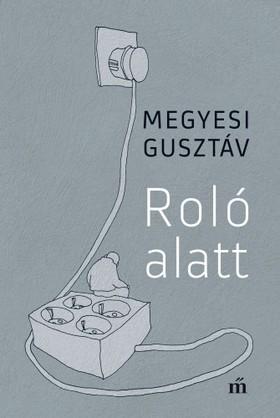 MEGYESI GUSZTÁV - Roló alatt - Publicisztikák [eKönyv: epub, mobi]