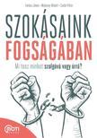 Farkas János - Muhoray Róbert - Szabó Péter - Szokásaink fogságában - Mi tesz minket szolgává vagy úrrá?
