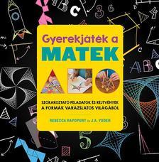 Rapoport, Rebecca; Yoder, J. A. - Gyerekjáték a matek : Szórakoztató feladatok és rejtvények a formák varázslatos világából