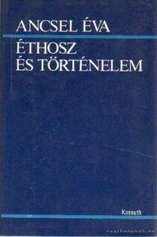 Ancsel Éva - Éthosz és történelem [antikvár]