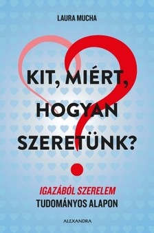 Laura Mucha - Kit, miért, hogyan szeretünk? - Igazából szerelem tudományos alapon [eKönyv: epub, mobi]