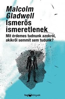 Malcolm Gladwell - Ismerős ismeretlenek - Mit érdemes tudni azokról, akikről semmit sem tudunk? [eKönyv: epub, mobi]