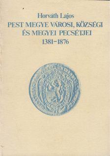 Horváth Lajos - Pest megye városi, községi és megyei pecsétjei [antikvár]