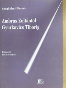Szeghalmi Elemér - Ambrus Zoltántól Gyurkovics Tiborig [antikvár]