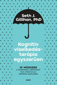 Seth J. Gillihan - Kognitív viselkedésterápia egyszerűen