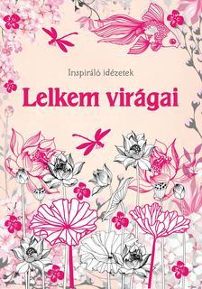 Szalay Könyvkiadó - Lelkem virágai - Inspiráló idézetek