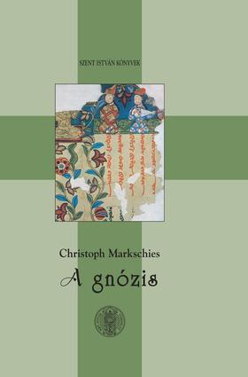 MARKSCHIES, CRISTOPH - A GNÓZIS