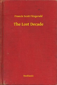 F. Scott Fitzgerald - The Lost Decade [eKönyv: epub, mobi]