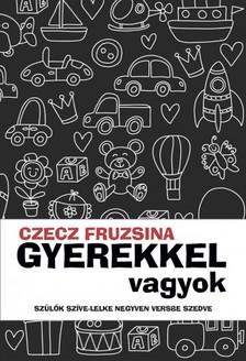 Czecz Fruzsina - Gyerekkel vagyok - Szülők szíve-lelke negyven versbe szedve [eKönyv: epub, mobi]