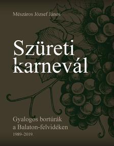Mészáros József János - Szüreti karnevál (Gyalogos bortúrák a Balaton-felvidéken 1989-2019.)