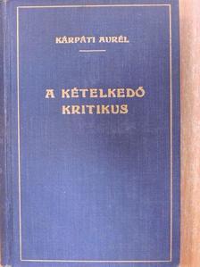 Kárpáti Aurél - A kételkedő kritikus [antikvár]
