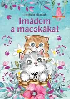 Szalay Könyvkiadó - Imádom a macskákat - Inspiráló idézetek