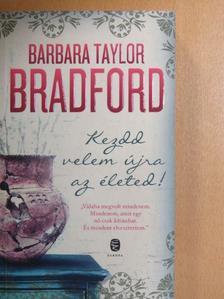 Barbara Taylor Bradford - Kezdd velem újra az életed! [antikvár]