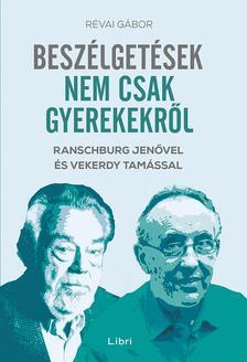 RÉVAI GÁBOR - Beszélgetések nem csak gyerekekről - Ranschburg Jenővel és Vekerdy Tamással