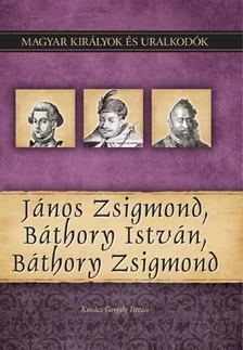 Kovács Gergely István - János Zsigmond, Báthory István, Báthory Zsigmond [antikvár]