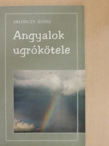 Ablonczy Ágnes - Angyalok ugrókötele [antikvár]