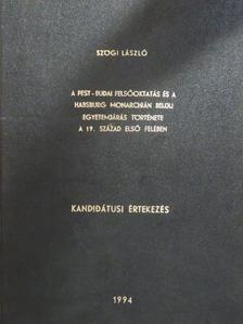 Szögi László - A Pest-Budai felsőoktatás és a Habsburg monarchián belüli egyetemjárás története a 19. század első felében [antikvár]