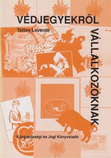 Tattay Levente - Védjegyekről vállalkozóknak [antikvár]