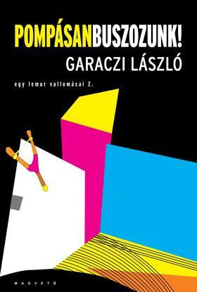Garaczi László - Pompásan buszozunk! - Egy lemur vallomásai 2.