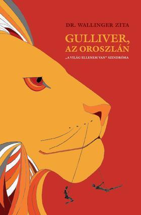 """Dr.Wallinger Zita - Gulliver,az oroszlán - """"A világ ellenem van""""szindróma"""