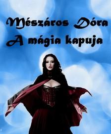 Mészáros Dóra - A mágia kapuja [eKönyv: pdf, epub, mobi]
