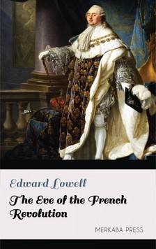 Lowell Edward - The Eve of the French Revolution [eKönyv: epub, mobi]