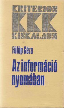 Fülöp Géza - Az információ nyomában [antikvár]