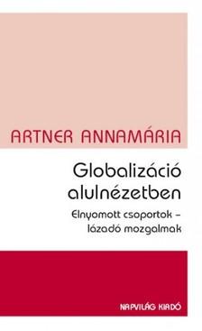 Artner Annamária - Globalizáció alulnézetben. Elnyomott csoportok, lázadó mozgalmak [eKönyv: epub, mobi]
