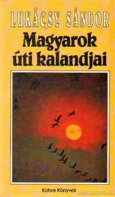Lukácsy Sándor - Magyarok úti kalandjai [antikvár]
