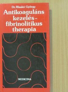 Dr. Blaskó György - Antikoaguláns kezelés - fibrinolitikus therapia [antikvár]