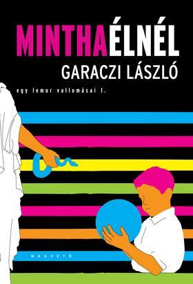 Garaczi László - Mintha élnél - Egy lemur vallomásai 1.