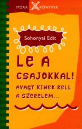 Sohonyai Edit - LE A CSAJOKKAL! AVAGY KINEK KELL A SZERELEM...