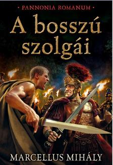 Marcellus Mihály - A BOSSZÚ SZOLGÁI