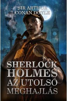 Arthur Conan Doyle - Sherlock Holmes: Az utolsó meghajlás