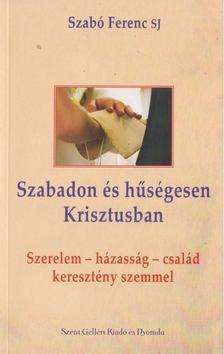 Szabó Ferenc S.J. - Szabadon és hűségesen Krisztusban [antikvár]