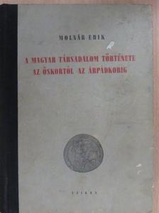 Molnár Erik - A magyar társadalom története az őskortól az Árpádkorig  [antikvár]