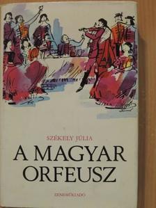 Székely Júlia - A magyar Orfeusz [antikvár]