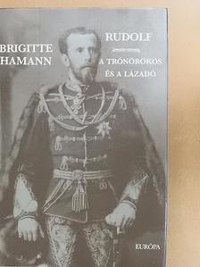 Brigitte Hamann - Rudolf - a trónörökös és a lázadó [antikvár]