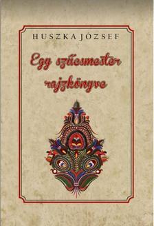 Huszka József - Egy szűcsmester rajzkönyve