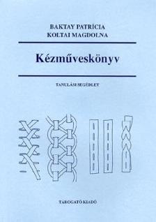 Baktay Patrícia, Koltai Magdolna - Kézműveskönyv