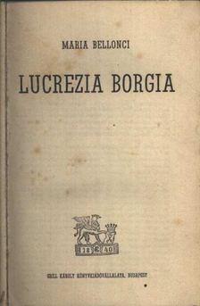 Bellonci, Maria - Lucrezia Borgia [antikvár]