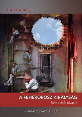 Ihar Babkou - A Fehérorosz Királyság - Romokból olvasni