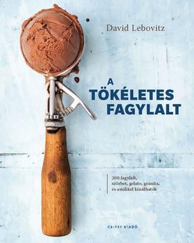 David Lebovitz - A tökéletes fagylalt - 200 fagylalt, szörbet, gelato, granita, és amikkel kínálhatók