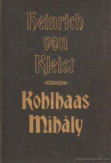 Heinrich von Kleist - Kohlhaas Mihály [antikvár]