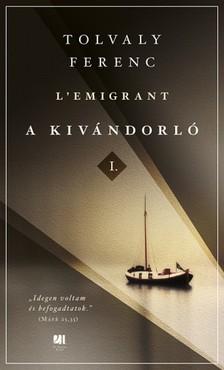 Tolvaly Ferenc - A kivándorló [eKönyv: epub, mobi]
