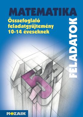 MS-2204 MATEMATIKA - Összefoglaló feladatgyűjtemény 10-14 éveseknek