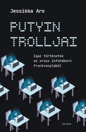 Jessikka Aro - Putyin trolljai - Igaz történetek az orosz infoháború frontvonalából