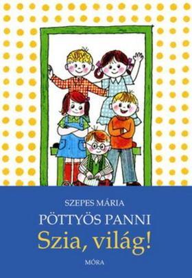 SZEPES MÁRIA - Pöttyös Panni - Szia világ