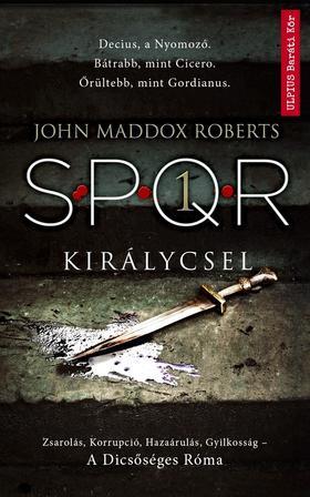John Maddox Roberts - Királycsel - SPQR 1.
