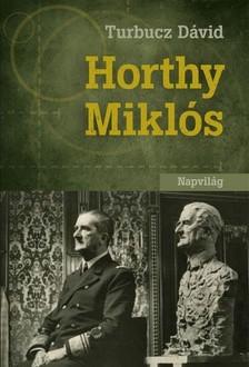 Turbucz Dávid - Horthy Miklós  [eKönyv: epub, mobi]